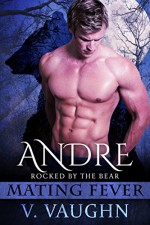 Andre: Mating Fever (Rocked by the Bear Book 1) - V. Vaughn