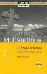 "Mull and Iona: Highways and Byways, the Fairest of the Inner Hebridean Isles and Scotland's Great Centre of ""Celtic Christianity"" (Luath Guides) - P.A. MacNab"