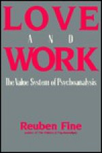 Love and Work: The Value System of Psychoanalysis - Reuben Fine