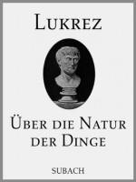 Über die Natur der Dinge (German Edition) - Titus Lucretius Carus, Eckhard Henkel, Hermann Diels