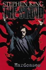The Stand: Hardcases - Mike Perkins, Roberto Aguirre-Sacasa, Stephen King