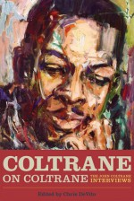 Coltrane on Coltrane: The John Coltrane Interviews - Chris DeVito, Chris DeVito
