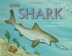 Little Shark - Anne F. Rockwell, Megan Halsey