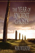 The Year of Ancient Ghosts - Kim Wilkins