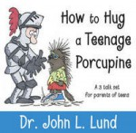How To Hug A Teenage Porcupine: A 3 Talk Set For Parents Of Teenagers - John Lewis Lund, Duane Lund