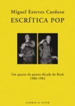 Escrítica Pop - Um quarto da década do Rock, 1980-1982 - Miguel Esteves Cardoso