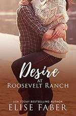 Desire at Roosevelt Ranch (Roosevelt Ranch #5) - Elise Faber