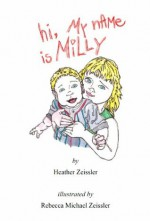 hi, My nAMe is MiLLY - Heather Zeissler, Rebecca Michael Zeissler