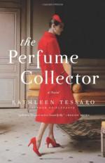 By Kathleen Tessaro - The Perfume Collector: A Novel (4/14/13) - Kathleen Tessaro