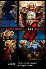 The Sovereignty of God Debate - D. Stephen Long, George Kalantzis