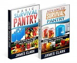 Survival Pantry Box Set: Beginners and Advanced Guides to Food and Water Storage, Canning, and Preserving (Survival Pantry books, Prepping, survival pantry box set) - James Clark