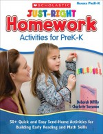 Just-Right Homework Activities for PreK-K: 50+ Quick and Easy Send-Home Activities for Building Early Reading and Math Skills - Deborah Diffily, Charlotte Sassman