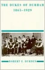 The Dukes of Durham, 1865-1929 - Robert F. Durden