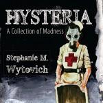 Hysteria: A Collection of Madness - Stephanie M. Wytovich, Steven Archer, Michael A. Arnzen, Teagan Gardner