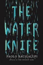 The Water Knife: A novel - Paolo Bacigalupi