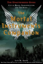 The Mortal Instruments Companion: City of Bones, Shadowhunters, and the Sight: The Unauthorized Guide - Lois H. Gresh