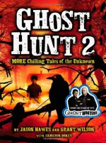 Ghost Hunt 2: MORE Chilling Tales of the Unknown - Jason Hawes, Grant Wilson, Cameron Dokey