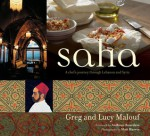 Saha: A Chef's Journey Through Lebanon and Syria - Greg Malouf, Lucy Malouf, Anthony Bourdain, Matt Harvey