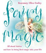 Fairy Magic: All about fairies and how to bring their magic into your life - Rosemary Ellen Guiley