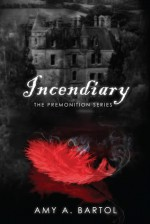 Incendiary - Amy A. Bartol