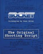 Socket: The Original Shooting Screenplay - Sean Abley