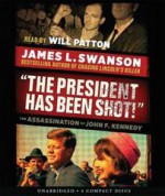 """""""The President Has Been Shot!"""": The Assassination of John F. Kennedy - James L. Swanson, Will Patton"""