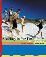 Sociology in Our Times: The Essentials [With CDROM] - Diana Kendall