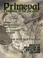 Primeval: A Journal of the Uncanny (#1) - Laird Barron, Mikita Brottman, Harlan Ellison, G. Winston Hyatt, Adam Rose, Marc D. Ruvolo, Patty Templeton