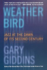 Weather Bird: Jazz at the Dawn of Its Second Century - Gary Giddins