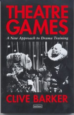 Theatre Games: A New Approach to Drama Training - Clive Barker