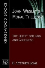 John Wesley's Moral Theology: The Quest for God and Goodness - D. Stephen Long