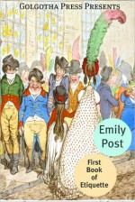 The First Book of Etiquette - Emily Post, Golgotha Press