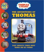 The Adventures Of Thomas: Eight Fantastic Stories About Thomas And His Friends! - Wilbert Awdry