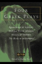 Four Greek Plays - Dudley Fitts, Robert Fitzgerald, Aeschylus, Sophocles, Euripides, Aristophanes, Louis MacNeice