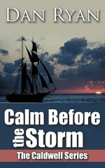 Calm Before the Storm: The Caldwell Series - Dan Ryan