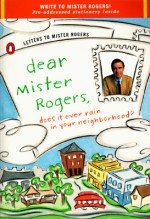 Dear Mister Rogers, Does It Ever Rain in Your Neighborhood?: Letters to Mister Rogers - Fred Rogers