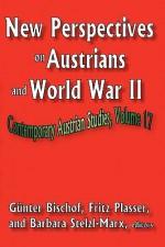 New Perspectives on Austrians and World War II - Günter Bischof, Fritz Plasser, Oliver Saasa