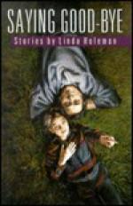 Saying Goodbye - Linda Holeman