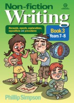 Non-fiction writing for Years 7-8 (Recounts, reports, explanations, expositions and procedures, #3) - Phillip W. Simpson