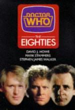 Doctor Who: the Eighties - David J. Howe, Stephen James Walker, Mark Stammers