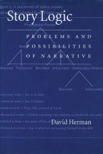 Story Logic: Problems and Possibilities of Narrative - David Herman