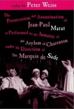 The Persecution and Assassination of Jean-Paul Marat as Performed by the Inmates of the Asylum of Charenton Under the Direction of the Marquis de Sade - Peter Weiss, Geoffrey Skelton, Adrian Mitchell, Peter Brook, Richard Peaslee