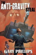 The Anti-Gravity Steal - Gary Phillips