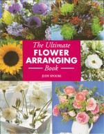 The Ultimate Flower Arranging Book - Judy Spours
