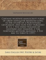 Certaine worthye manuscript poems of great antiquitie reserued long in the studie of a Northfolke gentleman. And now first published by I.S. 1 The statly tragedy of Guistard and Sismond. 2 The northren mothers blessing. 3 The way to thrifte (1597) - Giovanni Boccaccio