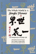 The Whole World is a Single Flower: 365 Kong-ans for Everyday Life with Questions and Commentary by Zen Master Seung Sahn and a Forword by Stephen Mitchell - Seung Sahn, Stephen Mitchell