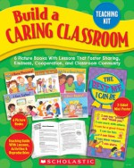 Build a Caring Classroom Teaching Kit: 6 Picture Books With Lessons That Foster Sharing, Kindness, Cooperation, and Classroom Community - Scholastic Inc., Scholastic Inc.