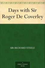 Days with Sir Roger De Coverley - Sir Richard Steele, Joseph Addison