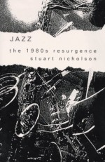 Jazz: The 1980s Resurgence - Stuart Nicholson