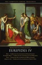Euripides IV: Rhesus / The Suppliant Women / Orestes / Iphigenia in Aulis - Charles R. Walker, Frank William Jones, William Arrowsmith, David Grene, Euripides, Richmond Lattimore